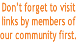Don't forget to visit links by members of our community first.